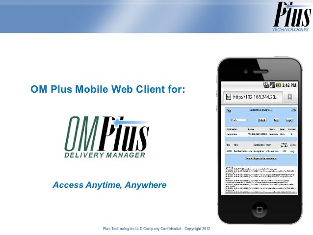 OM Plus Mobile Web Client for:    Access Anytime, Anywhere              Plus Technologies LLC Company Confidential - Copyr...