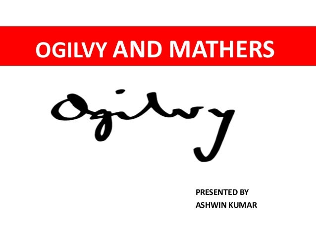 OGILVY AND MATHERS  PRESENTED BY  ASHWIN KUMAR