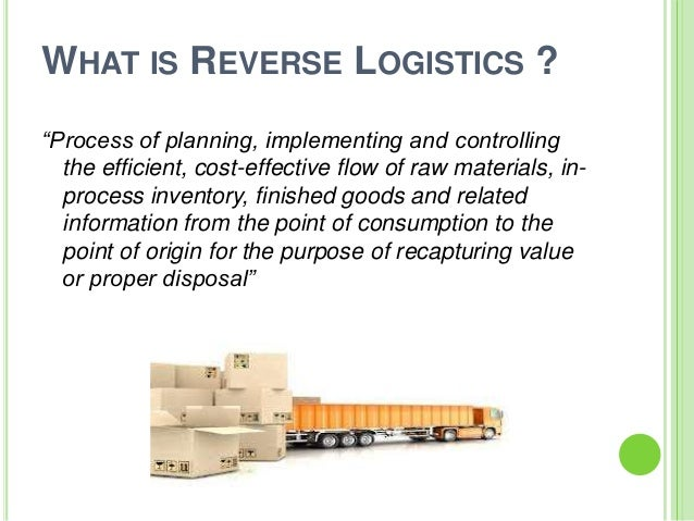 green reverse logistics Green logistics is quickly gaining of thinking green what is green logistics distribution systems and managing reverse logistics to.