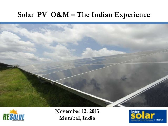 Solar PV O&M – The Indian Experience  November 12, 2013 Mumbai, India
