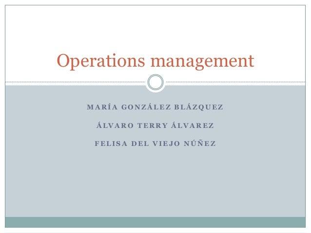 Operations management  MARÍA GONZÁLEZ BLÁZQUEZ  ÁLVARO TERRY ÁLVAREZ  FELISA DEL VIEJO NÚÑEZ