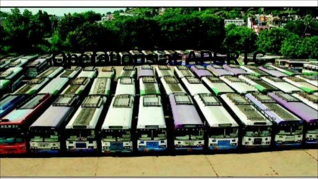 Operations at APSRTC By:- Kunal chaudhary Santhosh naidu Bhavneet singh Ketaki dingre Sonam singh