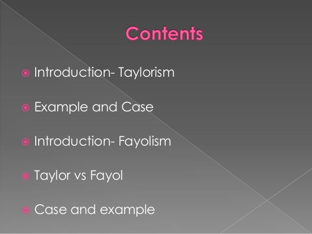 taylorism and fayolism Fayolism or administrative theory was developed in 1900s with the focus that management should be considered as an essential skill of life and should be separated from any technical knowledge such as taylorism and fordism which are still prominent in contemporary organisations such as.