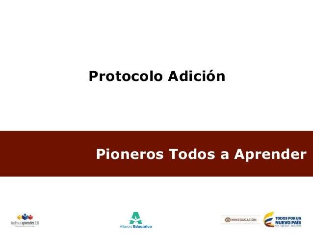 Pioneros Todos a Aprender Protocolo Adición