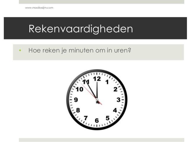 Rekenvaardigheden • Hoe reken je minuten om in uren? www.maaikezijm.com