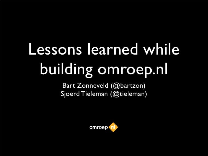 Lessons learned while  building omroep.nl     Bart Zonneveld (@bartzon)     Sjoerd Tieleman (@tieleman)