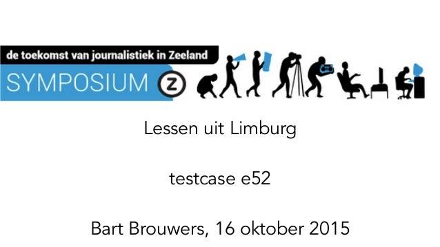 Lessen uit Limburg testcase e52 Bart Brouwers, 16 oktober 2015