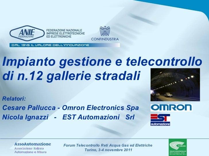 Impianto gestione e telecontrollo di n.12 gallerie stradali Relatori: Cesare Pallucca - Omron Electronics Spa  Nicola Igna...
