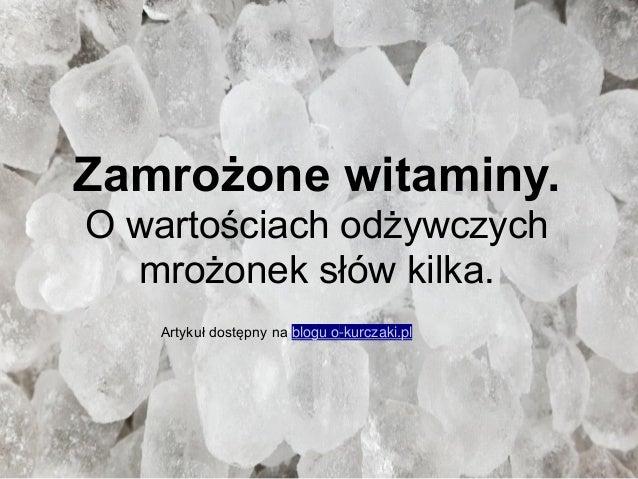 Zamrożone witaminy. O wartościach odżywczych mrożonek słów kilka. Artykuł dostępny na blogu o-kurczaki.pl
