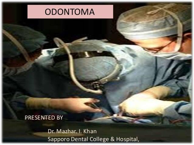 ODONTOMA PRESENTED BY Dr. Mazhar. I. Khan Sapporo Dental College & Hospital,