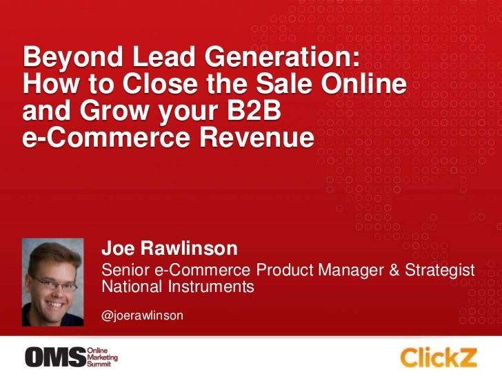 Beyond Lead Generation: How to Close the Sale Onlineand Grow your B2B e-Commerce Revenue<br />Joe Rawlinson<br />Senior e-...