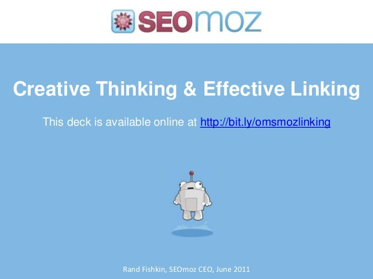 Creative Thinking & Effective Linking<br />This deck is available online at http://bit.ly/omsmozlinking<br />Rand Fishkin,...