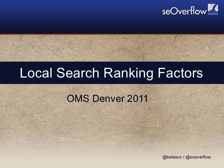 Local Search Ranking Factors OMS Denver 2011 @belasco / @seoverflow