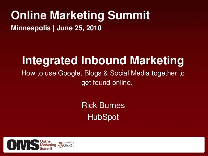 Online Marketing Summit<br />Minneapolis | June 25, 2010<br />Integrated Inbound Marketing<br />How to use Google, Blogs &...