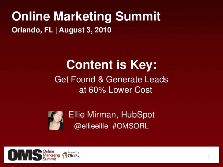 Online Marketing Summit<br />Orlando, FL | August 3, 2010<br />Content is Key:<br />Get Found & Generate Leads at 60% Lowe...