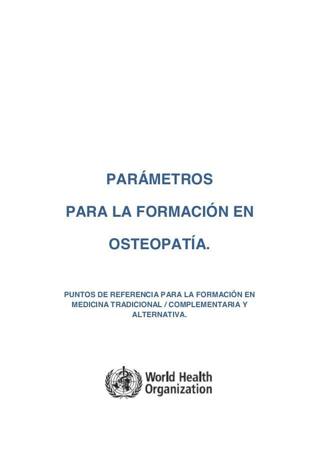PARÁMETROS PARA LA FORMACIÓN EN OSTEOPATÍA.  PUNTOS DE REFERENCIA PARA LA FORMACIÓN EN MEDICINA TRADICIONAL / COMPLEMENTAR...
