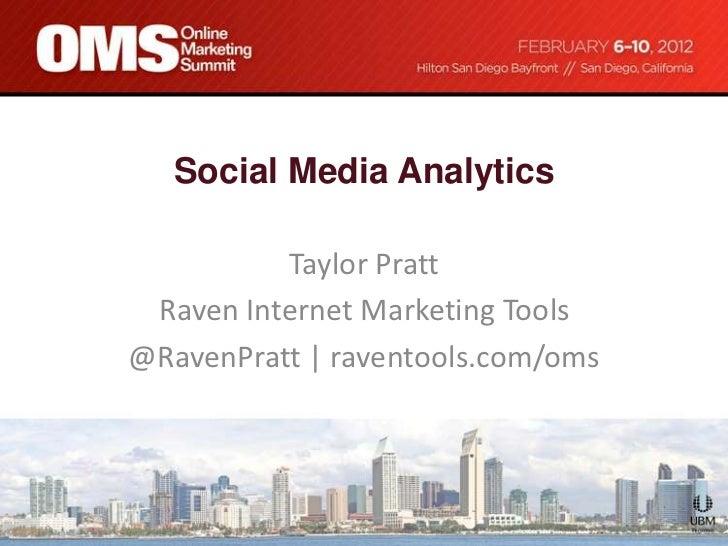 Social Media Analytics          Taylor Pratt Raven Internet Marketing Tools@RavenPratt   raventools.com/oms