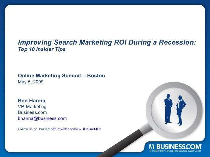 Improving Search Marketing ROI During a Recession:  Top 10 Insider Tips Online Marketing Summit – Boston May 5, 2009 Ben H...