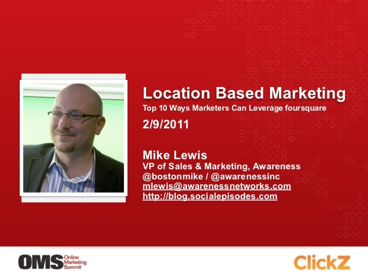 Location Based MarketingTop 10 Ways Marketers Can Leverage foursquare2/9/2011Mike LewisVP of Sales & Marketing, Awareness@...