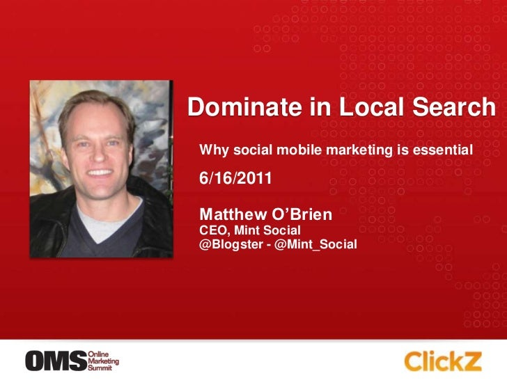 Dominate in Local SearchWhy social mobile marketing is essential6/16/2011Matthew O'BrienCEO, Mint Social@Blogster - @Mint_...