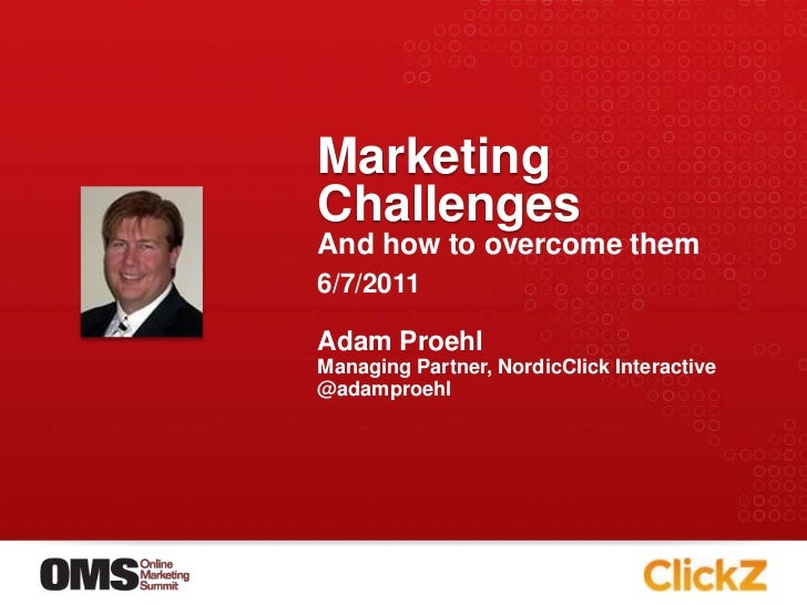 Marketing Challenges<br />And how to overcome them<br />Adam Proehl<br />Managing Partner, NordicClick Interactive<br />@a...