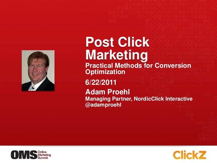 Post Click Marketing<br />Practical Methods for Conversion Optimization<br />Adam Proehl<br />Managing Partner, NordicClic...
