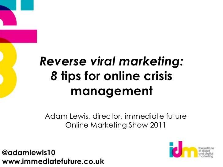 Reverse viral marketing:8 tips for online crisis management <br />Adam Lewis, director, immediate future<br />Online Marke...