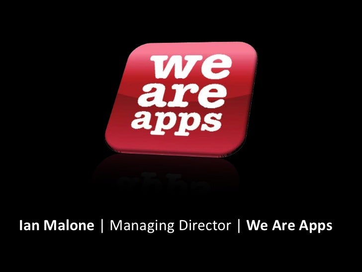 Ian Malone   Managing Director  We Are Apps<br />