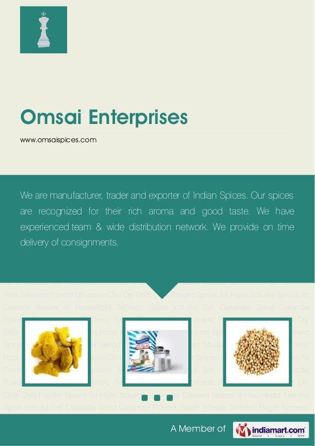A Member ofOmsai Enterpriseswww.omsaispices.comTurmeric Spice Iodised Salt Coriander Seed Coriander Powder Garam Masala Tu...