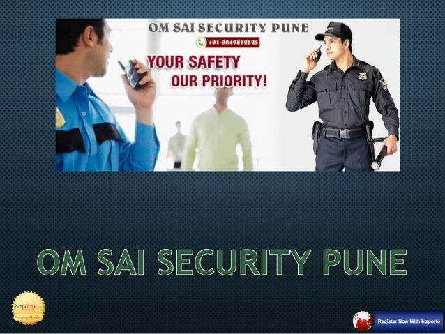 ABOUT US • BASED AT PUNE, OM SAI SECURITY PUNE IS ONE OF THE MOST TRUSTWORTHY SERVICE PROVIDERS ENGAGED IN OFFERING RELIAB...