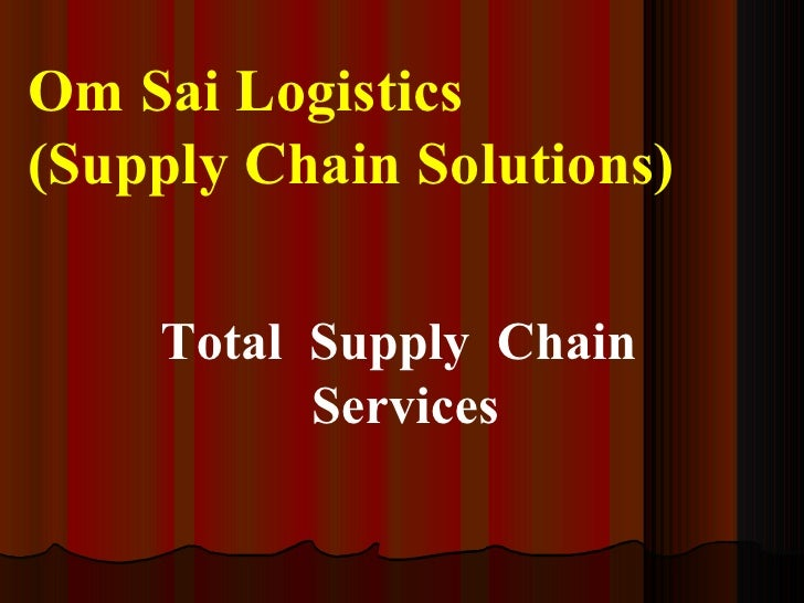 Om Sai Logistics(Supply Chain Solutions)    Total Supply Chain          Services