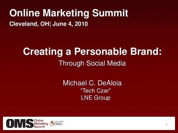 Online Marketing Summit<br />Cleveland, OH| June 4, 2010<br />Creating a Personable Brand:<br />Through Social Media<br />...