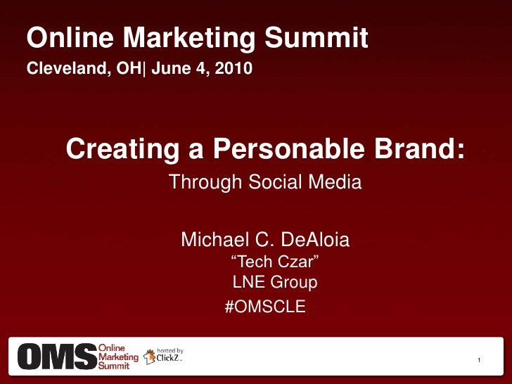 Online Marketing Summit<br />Cleveland, OH  June 4, 2010<br />Creating a Personable Brand:<br />Through Social Media<br />...