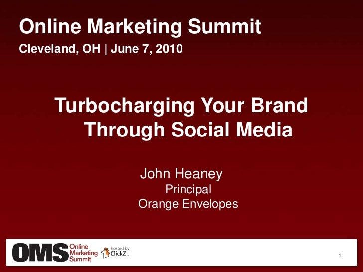 Online Marketing Summit<br />Cleveland, OH | June 7, 2010<br />Turbocharging Your BrandThrough Social Media <br />John Hea...