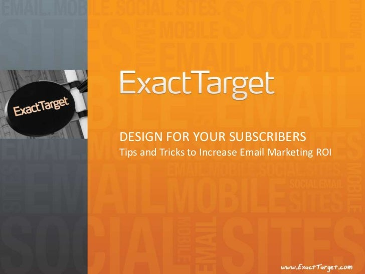 DESIGN FOR YOUR SUBSCRIBERSTips and Tricks to Increase Email Marketing ROI<br />