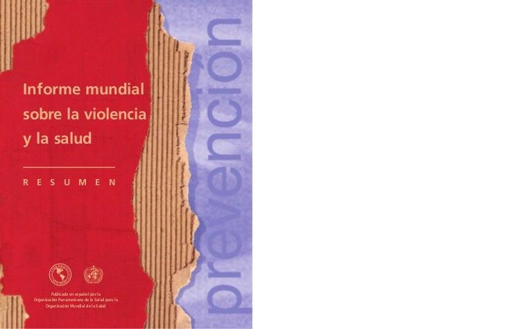 Informe mundialsobre la violenciay la saludR E S U M E N          Publicado en español por la Organización Panamericana de...