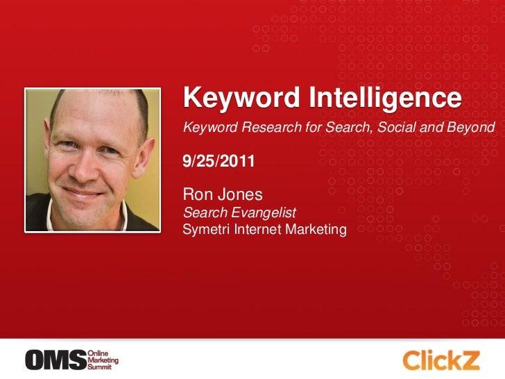 Keyword IntelligenceKeyword Research for Search, Social and Beyond9/25/2011Ron JonesSearch EvangelistSymetri Internet Mark...