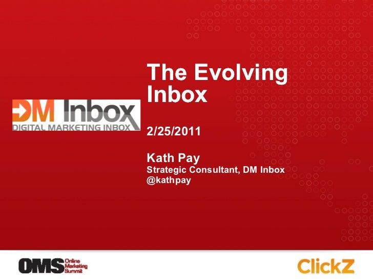 The EvolvingInbox2/25/2011Kath PayStrategic Consultant, DM Inbox@kathpay