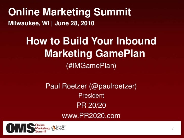 Online Marketing Summit<br />Milwaukee, WI | June 28, 2010<br />How to Build Your Inbound Marketing GamePlan<br />(#IMGame...