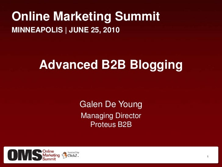 Online Marketing Summit<br />MINNEAPOLIS | JUNE 25, 2010<br />Advanced B2B Blogging<br />Galen De Young<br />Managing Dire...