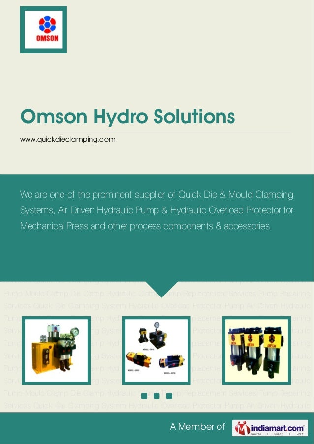 A Member ofOmson Hydro Solutionswww.quickdieclamping.comQuick Die Clamping System Hydraulic Overload Protector Pump Air Dr...