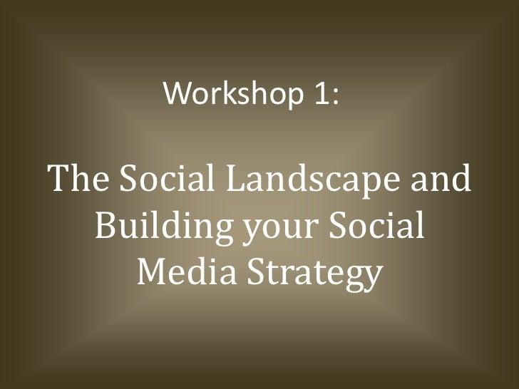 The Social Landscape and Building your Social Media Strategy<br />Workshop 1:<br />