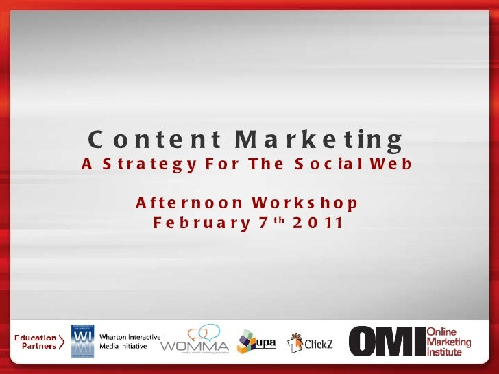 Content Marketing A Strategy For The Social Web Afternoon Workshop February 7 th  2011