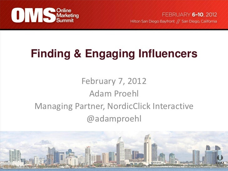 Finding & Engaging Influencers          February 7, 2012             Adam ProehlManaging Partner, NordicClick Interactive ...