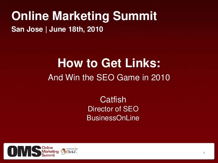 Online Marketing Summit<br />San Jose | June 18th, 2010<br />How to Get Links:<br />And Win the SEO Game in 2010<br />Catf...