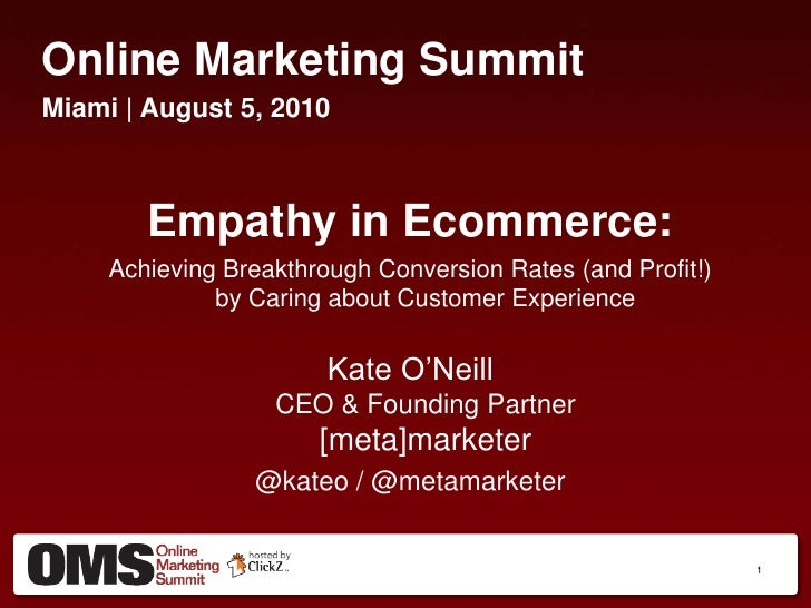 Online Marketing Summit<br />Miami | August 5, 2010<br />Empathy in Ecommerce:<br />Achieving Breakthrough Conversion Rate...