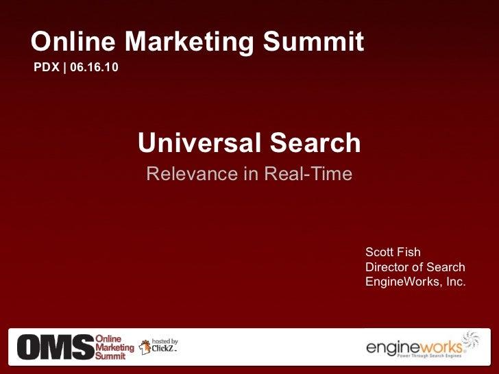 <ul><li>Online Marketing Summit </li></ul><ul><li>PDX | 06.16.10 </li></ul><ul><li>Universal Search </li></ul><ul><li>Rele...