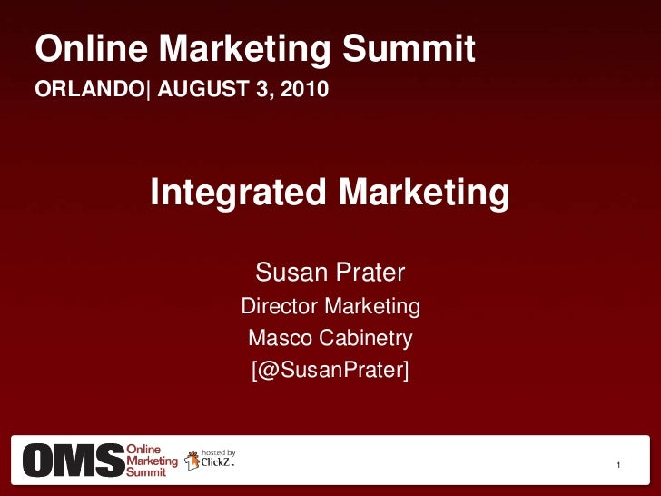 Online Marketing Summit<br />ORLANDO| AUGUST 3, 2010<br />Integrated Marketing<br />Susan Prater<br />Director Marketing<b...