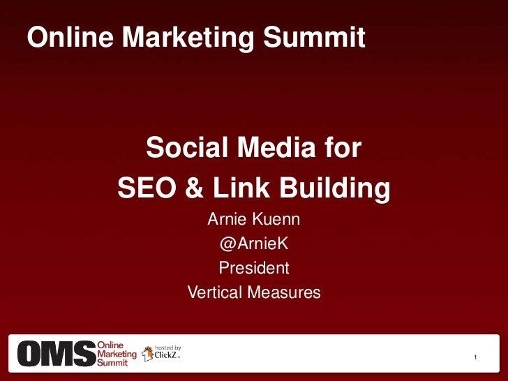 Online Marketing Summit<br />Social Media for <br />SEO & Link Building<br />Arnie Kuenn<br />@ArnieK<br />President<br />...