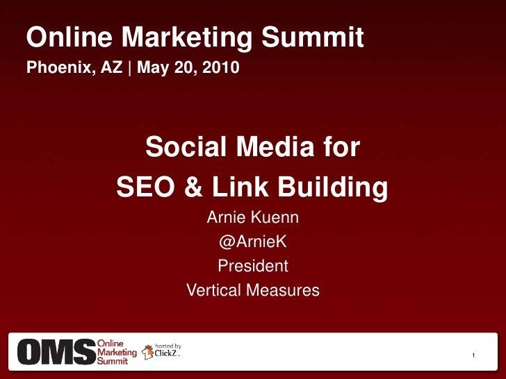Online Marketing Summit<br />Phoenix, AZ | May 20, 2010<br />Social Media for <br />SEO & Link Building<br />Arnie Kuenn<b...